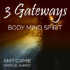 3 Gateways - BODY MIND SPIRIT